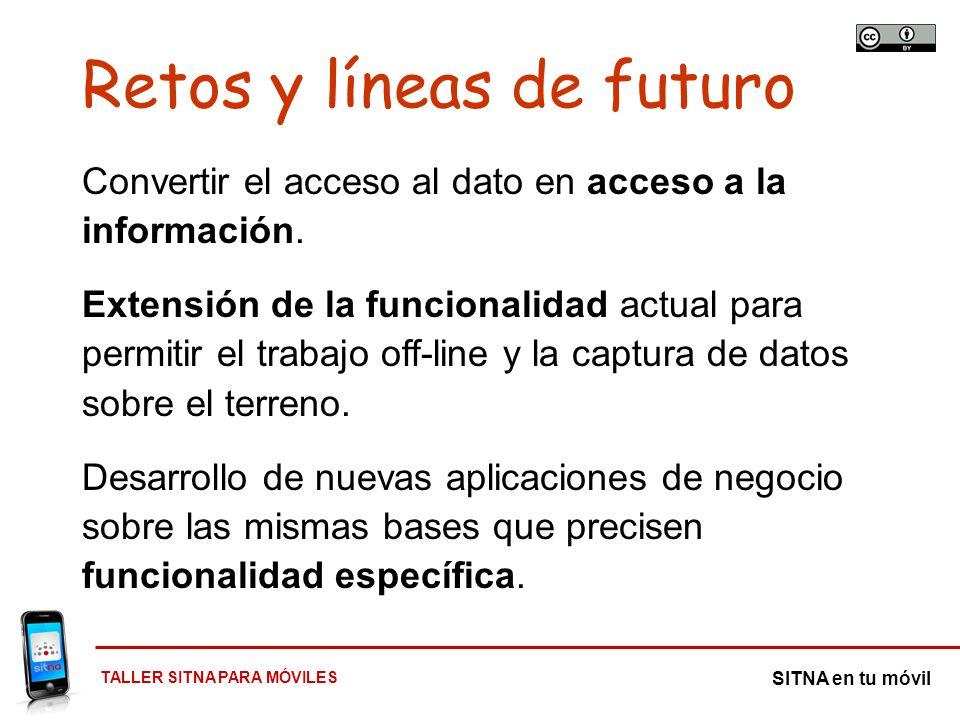 TALLER SITNA PARA MÓVILES SITNA en tu móvil Retos y líneas de futuro Convertir el acceso al dato en acceso a la información. Extensión de la funcional