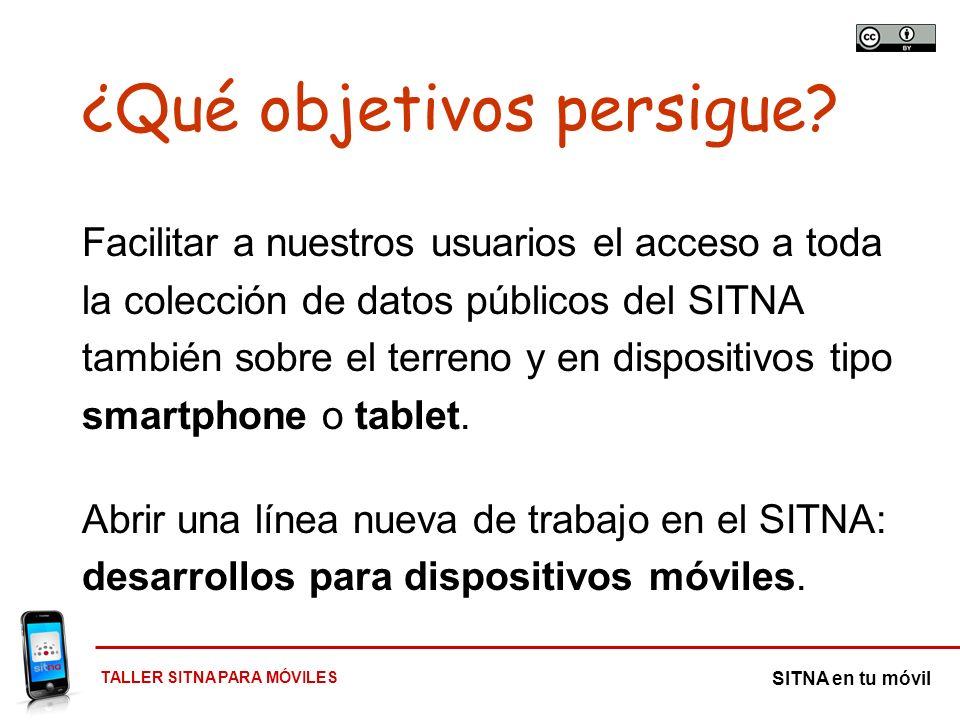 TALLER SITNA PARA MÓVILES SITNA en tu móvil ¿Qué objetivos persigue? Facilitar a nuestros usuarios el acceso a toda la colección de datos públicos del