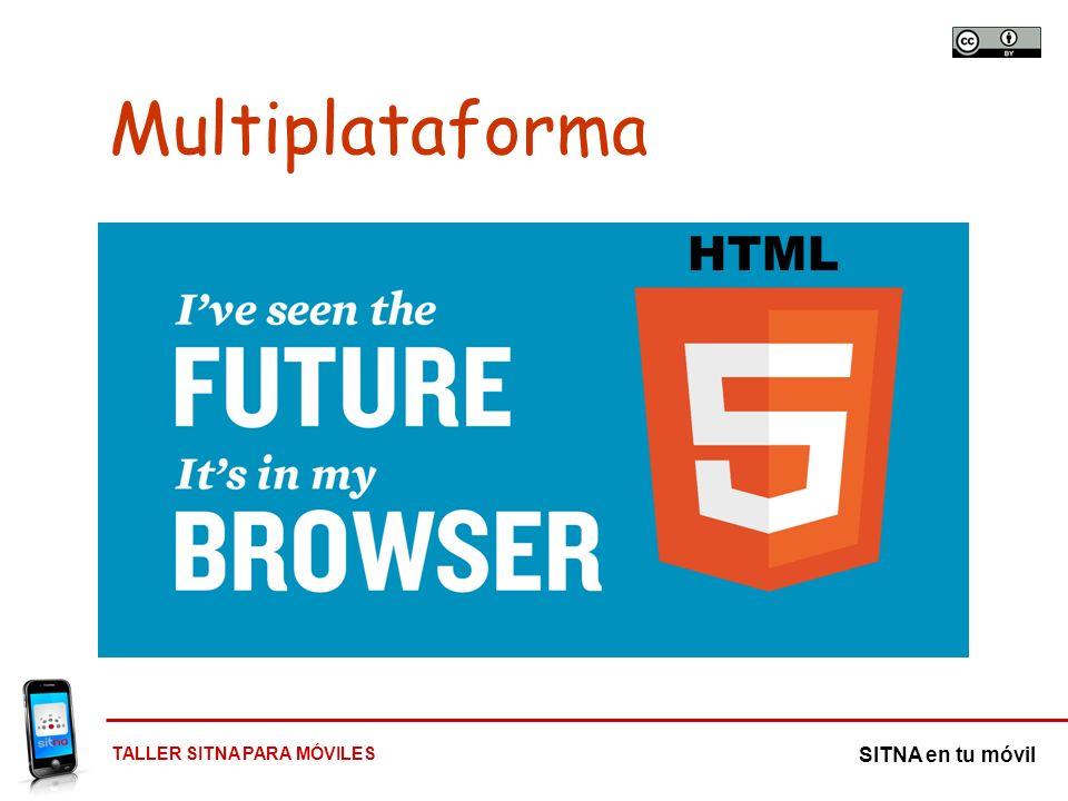 TALLER SITNA PARA MÓVILES SITNA en tu móvil Multiplataforma Desarrollo único, válido para todas las plataformas y dispositivos… HTML