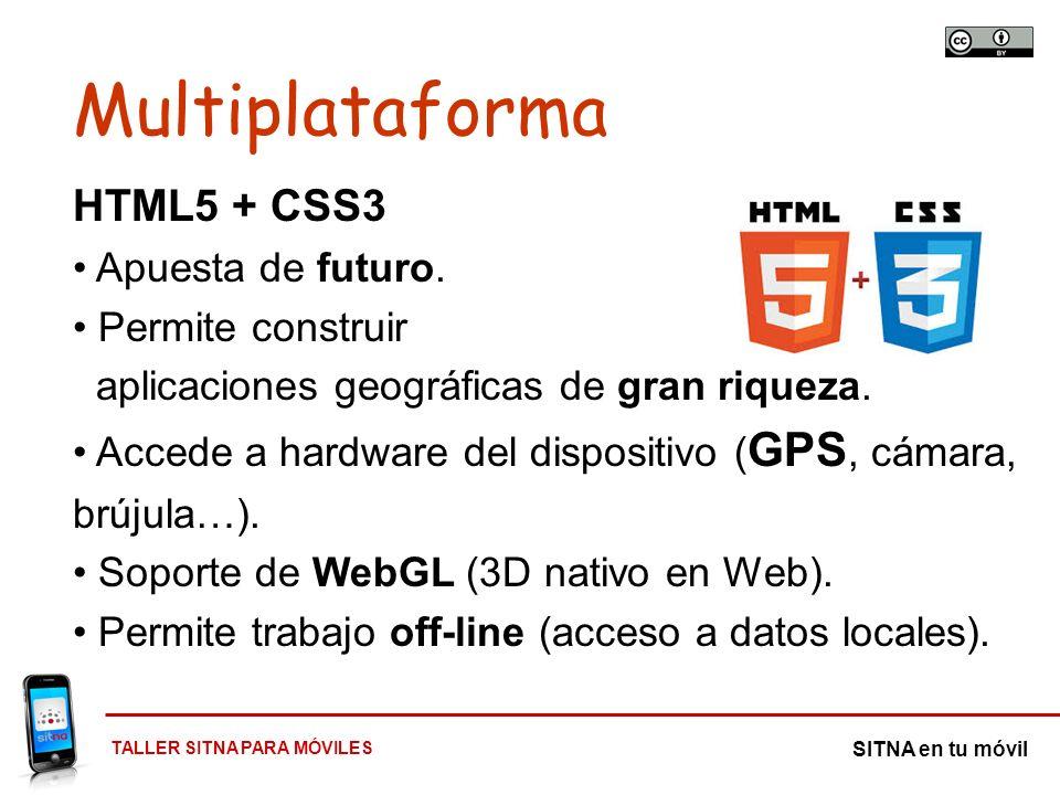 TALLER SITNA PARA MÓVILES SITNA en tu móvil HTML5 + CSS3 Apuesta de futuro. Permite construir aplicaciones geográficas de gran riqueza. Accede a hardw