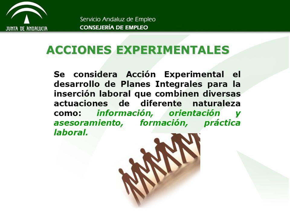 ACCIONES EXPERIMENTALES Se considera Acción Experimental el desarrollo de Planes Integrales para la inserción laboral que combinen diversas actuacione