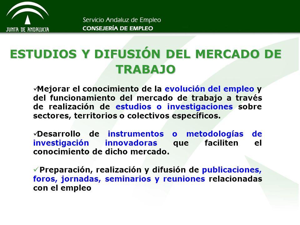 ESTUDIOS Y DIFUSIÓN DEL MERCADO DE TRABAJO Mejorar el conocimiento de la evolución del empleo y del funcionamiento del mercado de trabajo a través de