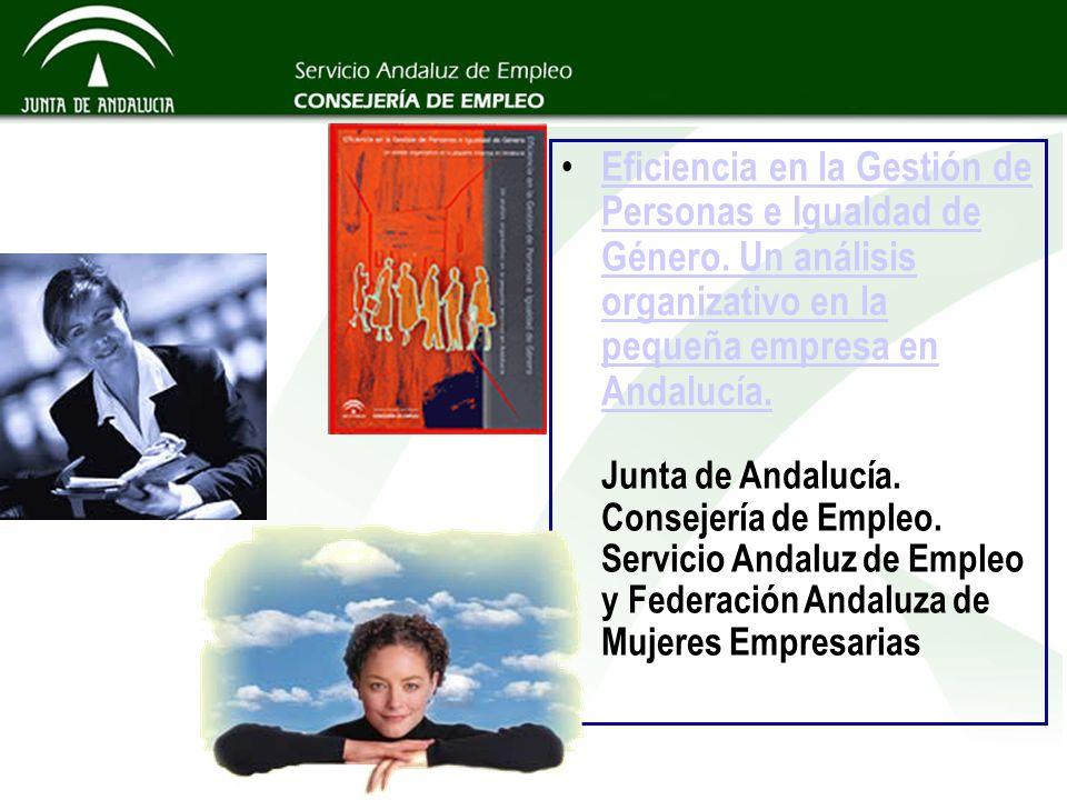 Eficiencia en la Gestión de Personas e Igualdad de Género. Un análisis organizativo en la pequeña empresa en Andalucía. Junta de Andalucía. Consejería