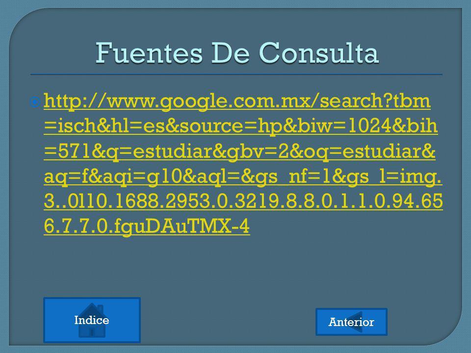 http://www.google.com.mx/search?tbm =isch&hl=es&source=hp&biw=1024&bih =571&q=estudiar&gbv=2&oq=estudiar& aq=f&aqi=g10&aql=&gs_nf=1&gs_l=img. 3..0l10.