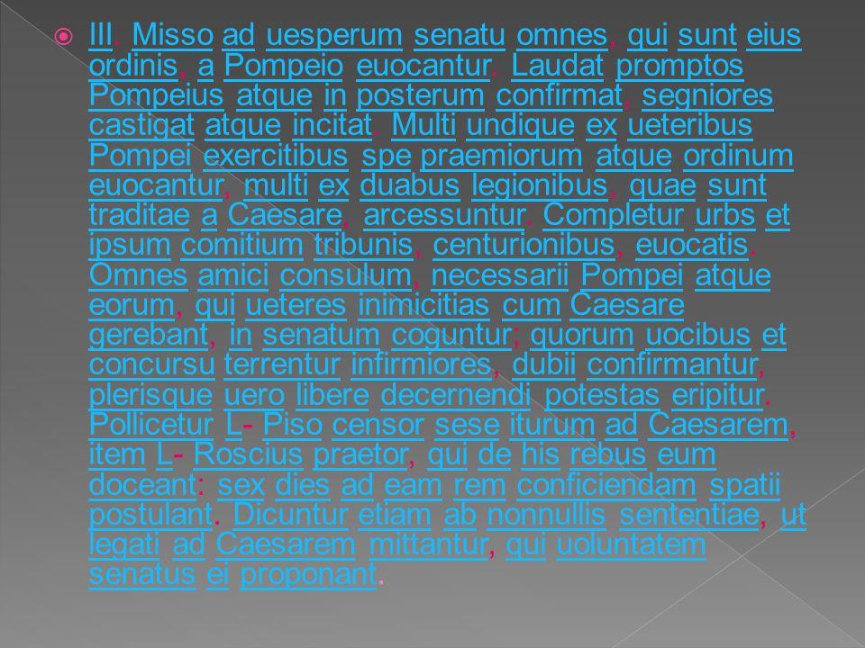 III. Misso ad uesperum senatu omnes, qui sunt eius ordinis, a Pompeio euocantur.