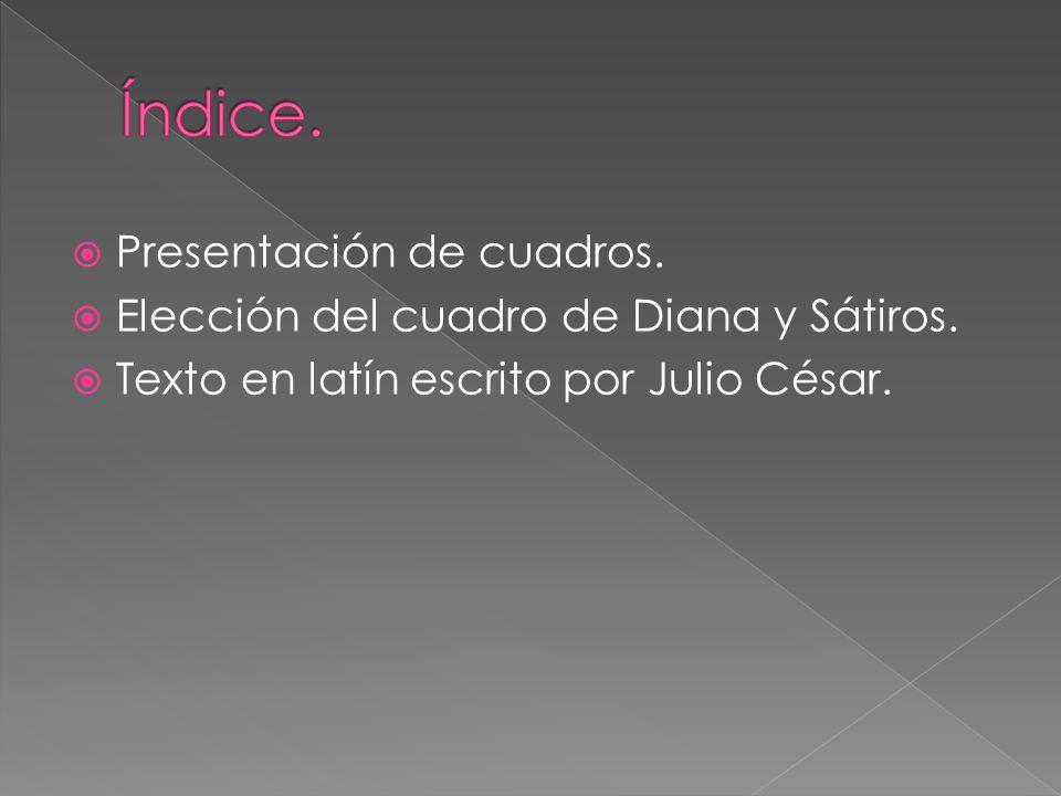 Presentación de cuadros. Elección del cuadro de Diana y Sátiros. Texto en latín escrito por Julio César.