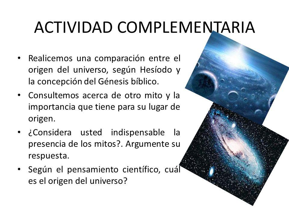 ACTIVIDAD COMPLEMENTARIA Realicemos una comparación entre el origen del universo, según Hesíodo y la concepción del Génesis bíblico. Consultemos acerc