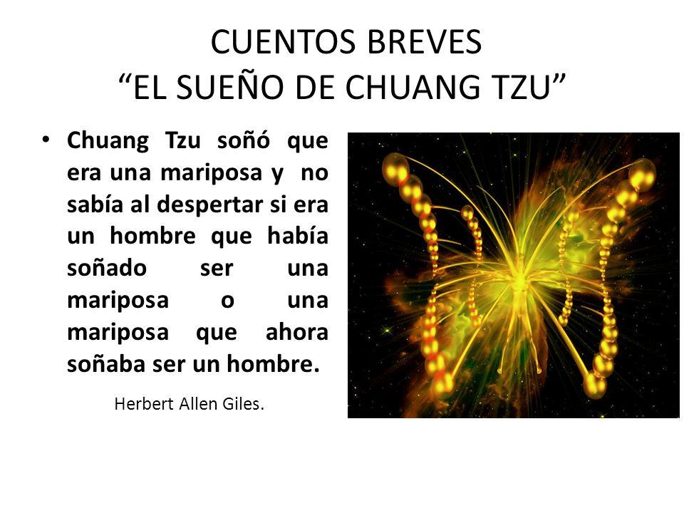 CUENTOS BREVES EL SUEÑO DE CHUANG TZU Chuang Tzu soñó que era una mariposa y no sabía al despertar si era un hombre que había soñado ser una mariposa