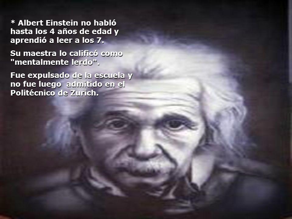 * Albert Einstein no habló hasta los 4 años de edad y aprendió a leer a los 7. Su maestra lo calificó como