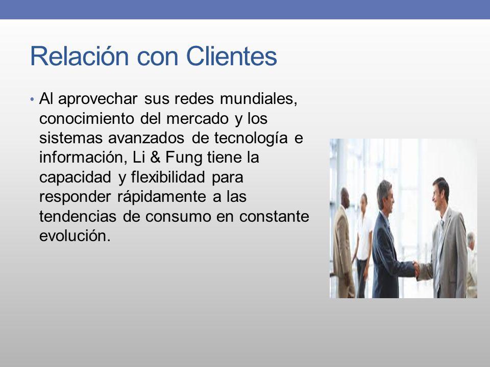 Relación con Clientes Al aprovechar sus redes mundiales, conocimiento del mercado y los sistemas avanzados de tecnología e información, Li & Fung tien