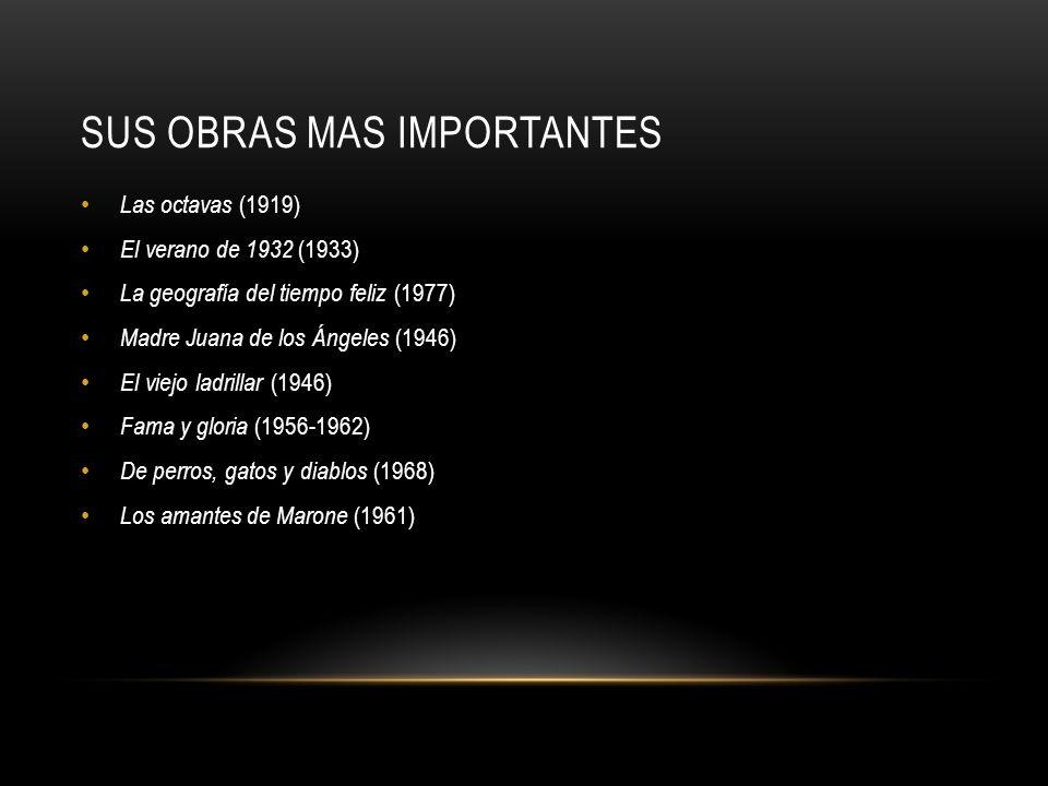 SUS OBRAS MAS IMPORTANTES Las octavas (1919) El verano de 1932 (1933) La geografía del tiempo feliz (1977) Madre Juana de los Ángeles (1946) El viejo