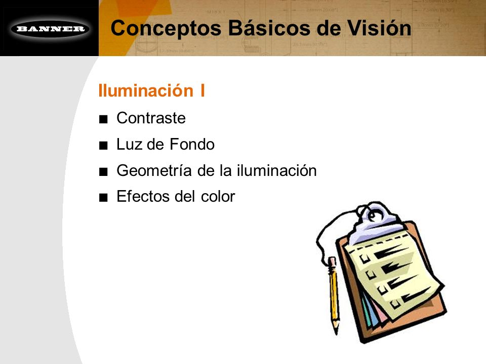 Conceptos Básicos de Visión Iluminación I Contraste Luz de Fondo Geometría de la iluminación Efectos del color