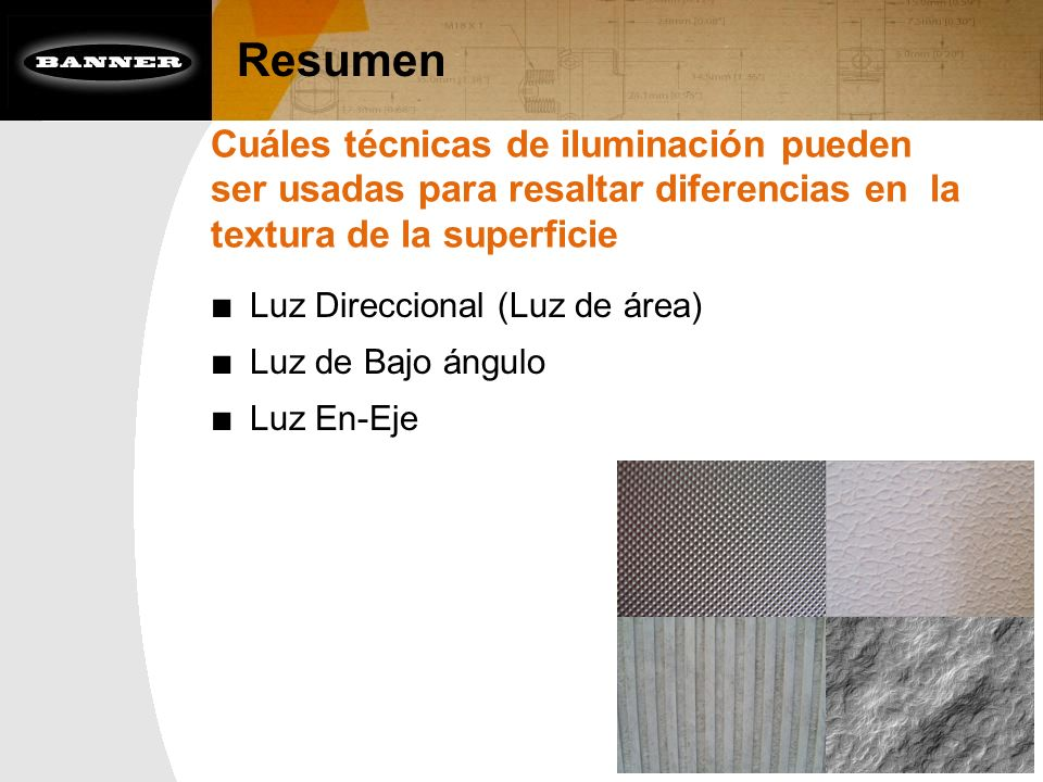 Resumen Cuáles técnicas de iluminación pueden ser usadas para resaltar diferencias en la textura de la superficie Luz Direccional (Luz de área) Luz de