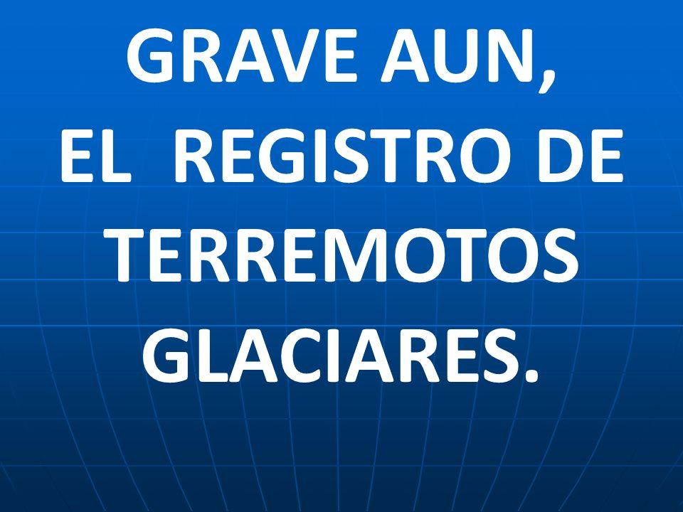 GRAVE AUN, EL REGISTRO DE TERREMOTOS GLACIARES.