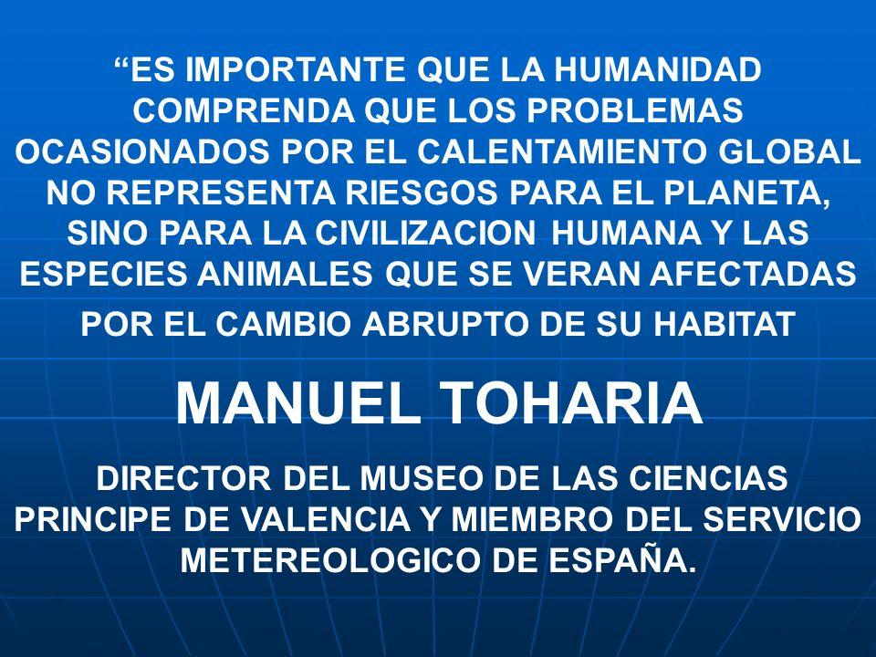 ES IMPORTANTE QUE LA HUMANIDAD COMPRENDA QUE LOS PROBLEMAS OCASIONADOS POR EL CALENTAMIENTO GLOBAL NO REPRESENTA RIESGOS PARA EL PLANETA, SINO PARA LA