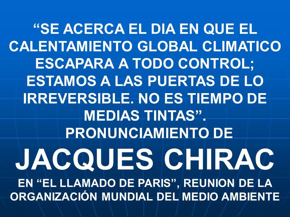 SE ACERCA EL DIA EN QUE EL CALENTAMIENTO GLOBAL CLIMATICO ESCAPARA A TODO CONTROL; ESTAMOS A LAS PUERTAS DE LO IRREVERSIBLE. NO ES TIEMPO DE MEDIAS TI