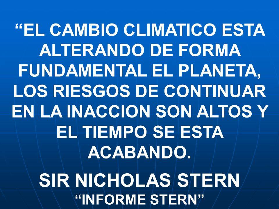 EL CAMBIO CLIMATICO ESTA ALTERANDO DE FORMA FUNDAMENTAL EL PLANETA, LOS RIESGOS DE CONTINUAR EN LA INACCION SON ALTOS Y EL TIEMPO SE ESTA ACABANDO. SI