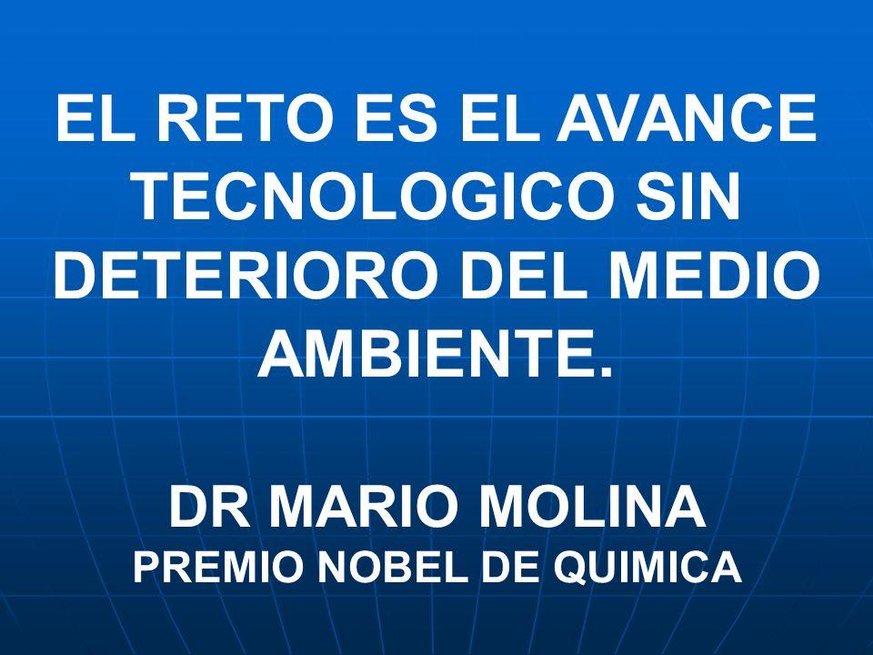 EL RETO ES EL AVANCE TECNOLOGICO SIN DETERIORO DEL MEDIO AMBIENTE. DR MARIO MOLINA PREMIO NOBEL DE QUIMICA