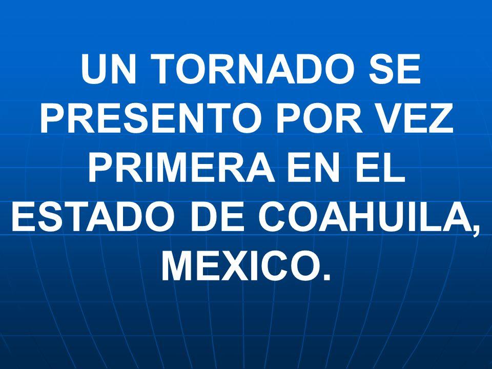UN TORNADO SE PRESENTO POR VEZ PRIMERA EN EL ESTADO DE COAHUILA, MEXICO.