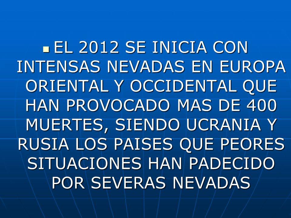 EL 2012 SE INICIA CON INTENSAS NEVADAS EN EUROPA ORIENTAL Y OCCIDENTAL QUE HAN PROVOCADO MAS DE 400 MUERTES, SIENDO UCRANIA Y RUSIA LOS PAISES QUE PEO