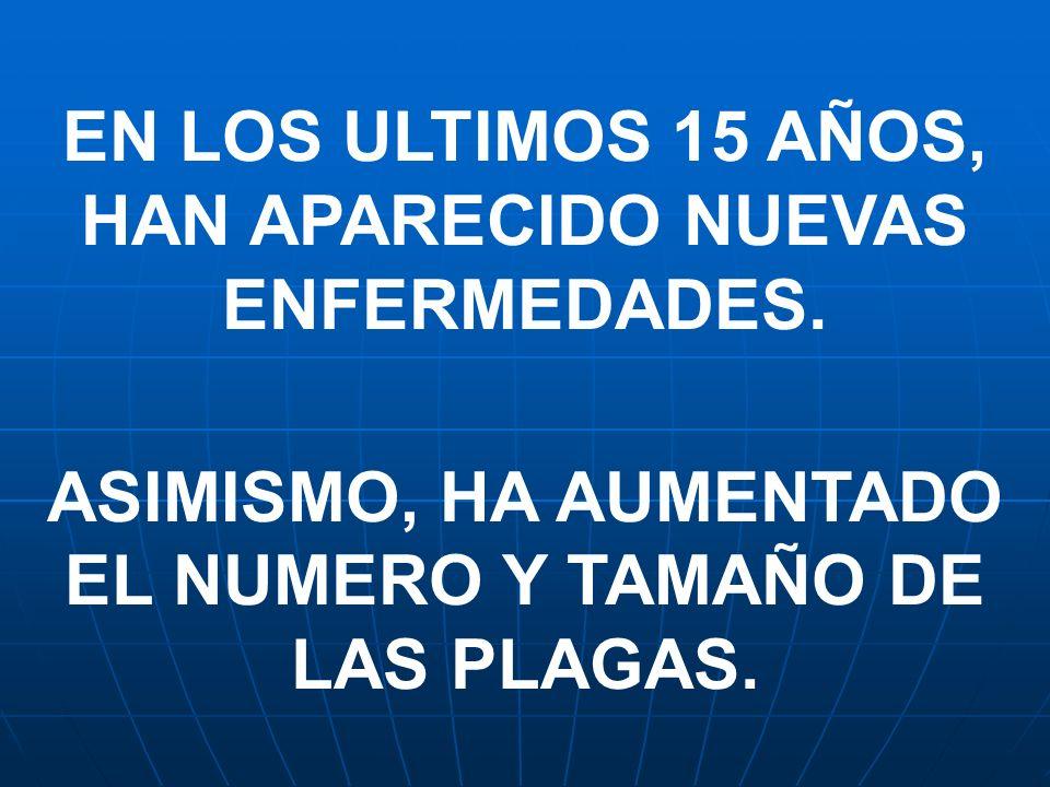 EN LOS ULTIMOS 15 AÑOS, HAN APARECIDO NUEVAS ENFERMEDADES. ASIMISMO, HA AUMENTADO EL NUMERO Y TAMAÑO DE LAS PLAGAS.
