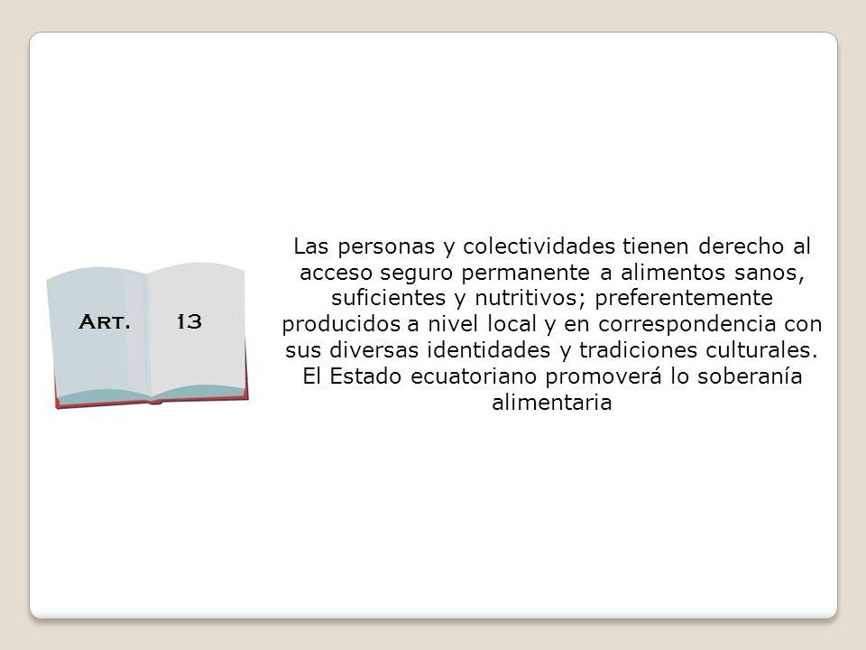 Las personas y colectividades tienen derecho al acceso seguro permanente a alimentos sanos, suficientes y nutritivos; preferentemente producidos a niv