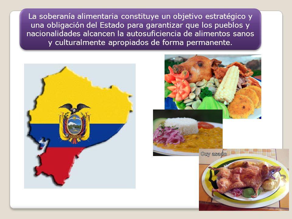 La soberanía alimentaria constituye un objetivo estratégico y una obligación del Estado para garantizar que los pueblos y nacionalidades alcancen la a