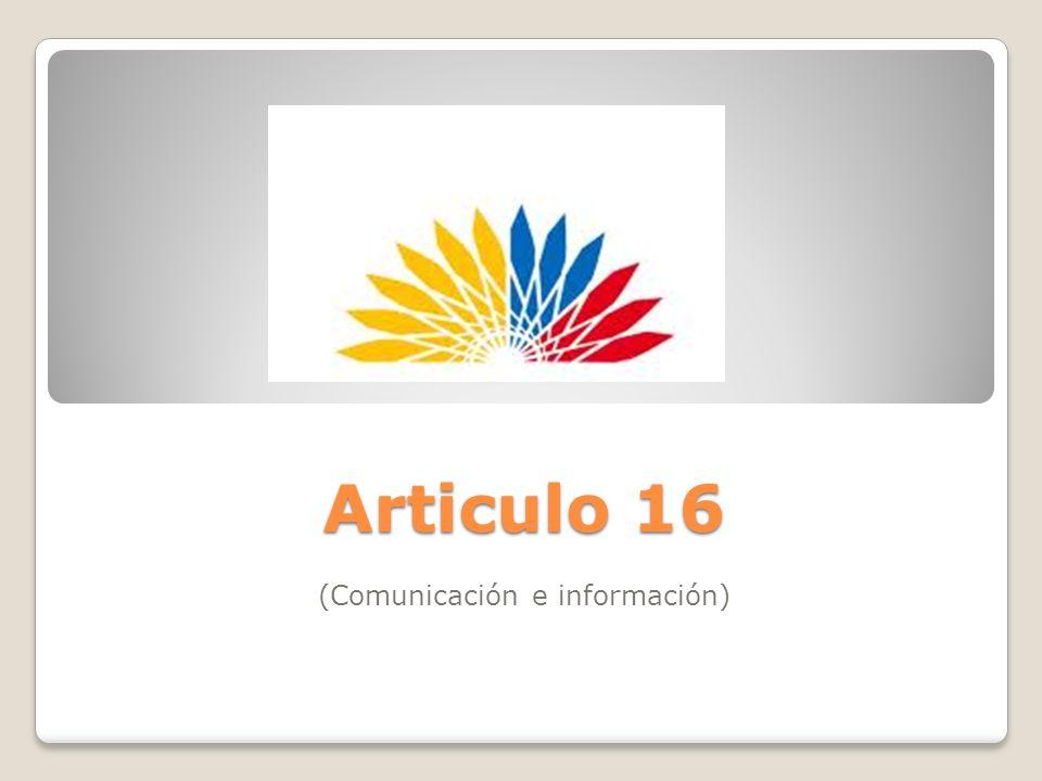 Articulo 16 Articulo 16 (Comunicación e información)