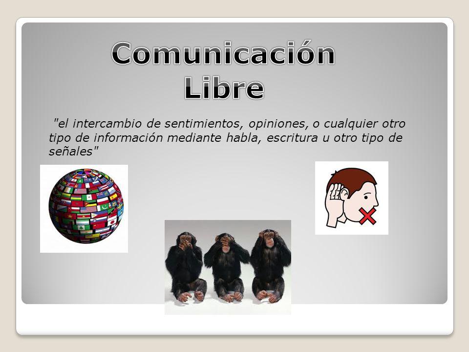 el intercambio de sentimientos, opiniones, o cualquier otro tipo de información mediante habla, escritura u otro tipo de señales