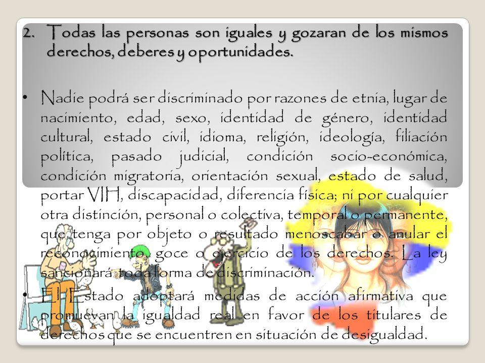 2.Todas las personas son iguales y gozaran de los mismos derechos, deberes y oportunidades. Nadie podrá ser discriminado por razones de etnia, lugar d