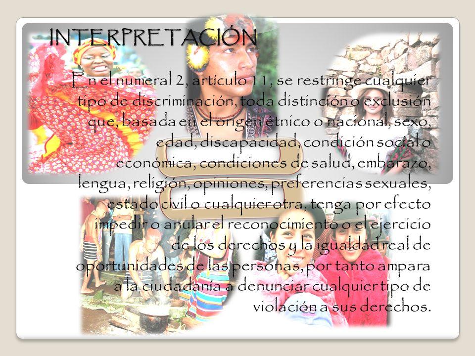 INTERPRETACIÓN En el numeral 2, artículo 11, se restringe cualquier tipo de discriminación, toda distinción o exclusión que, basada en el origen étnic
