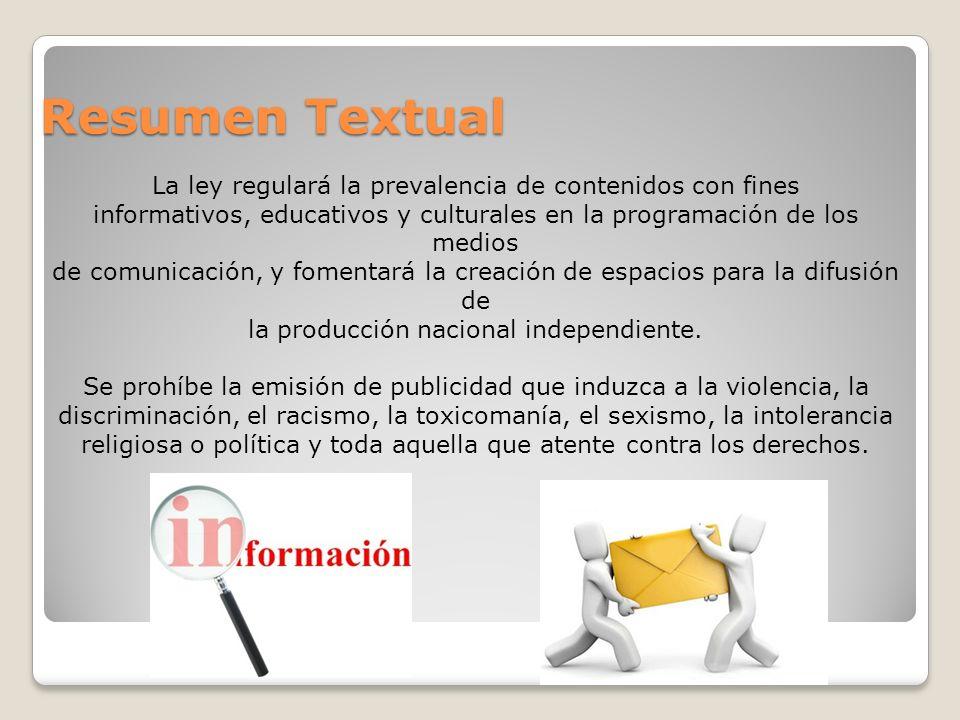 Resumen Textual La ley regulará la prevalencia de contenidos con fines informativos, educativos y culturales en la programación de los medios de comun