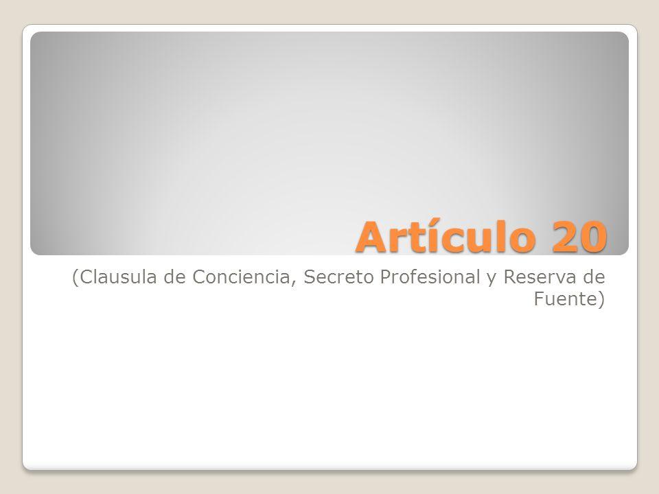 Artículo 20 (Clausula de Conciencia, Secreto Profesional y Reserva de Fuente)