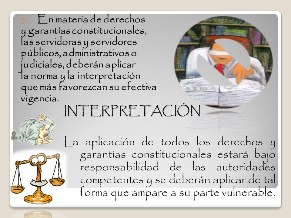 5. En materia de derechos y garantías constitucionales, las servidoras y servidores públicos, administrativos o judiciales, deberán aplicar la norma y