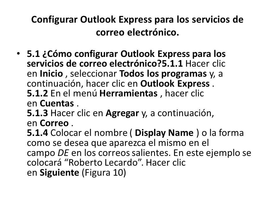 Configurar Outlook Express para los servicios de correo electrónico. 5.1 ¿Cómo configurar Outlook Express para los servicios de correo electrónico?5.1