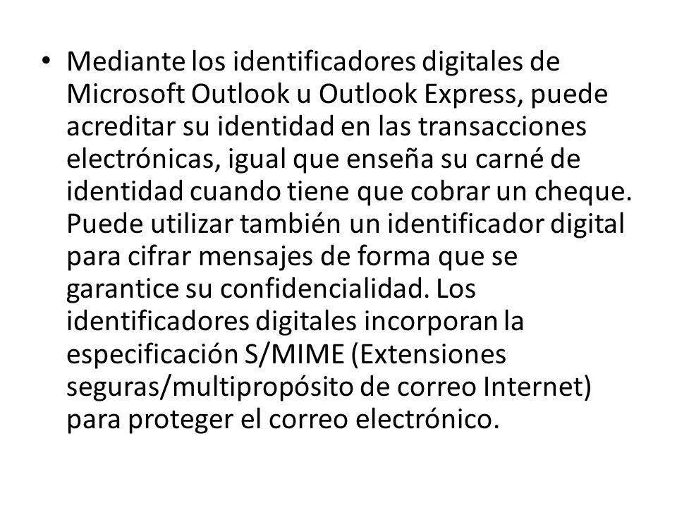Mediante los identificadores digitales de Microsoft Outlook u Outlook Express, puede acreditar su identidad en las transacciones electrónicas, igual que enseña su carné de identidad cuando tiene que cobrar un cheque.