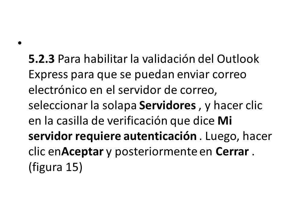 5.2.3 Para habilitar la validación del Outlook Express para que se puedan enviar correo electrónico en el servidor de correo, seleccionar la solapa Se