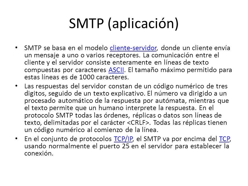 SMTP (aplicación) SMTP se basa en el modelo cliente-servidor, donde un cliente envía un mensaje a uno o varios receptores. La comunicación entre el cl