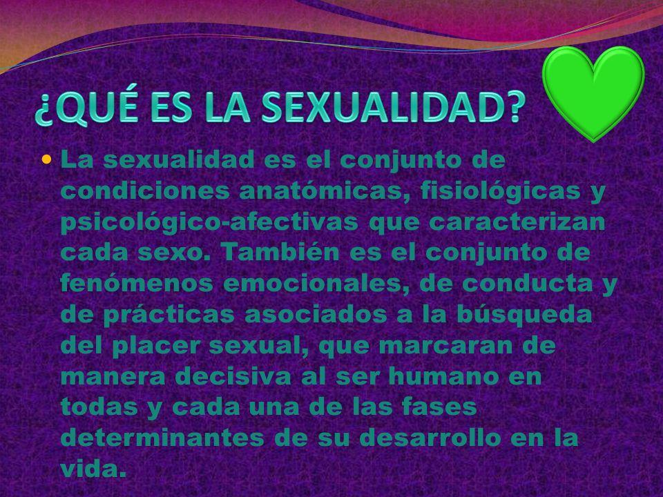 La sexualidad es el conjunto de condiciones anatómicas, fisiológicas y psicológico-afectivas que caracterizan cada sexo.