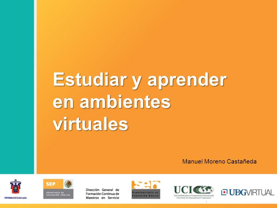 1 Estudiar y aprender en ambientes virtuales Manuel Moreno Castañeda