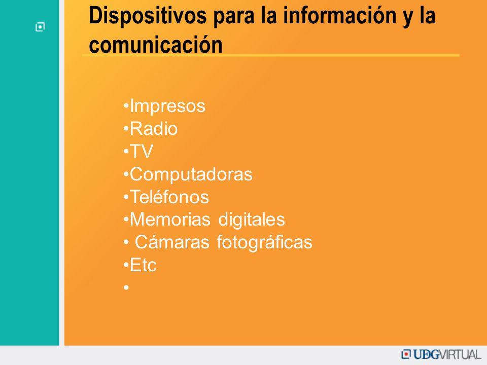 Dispositivos para la información y la comunicación Impresos Radio TV Computadoras Teléfonos Memorias digitales Cámaras fotográficas Etc