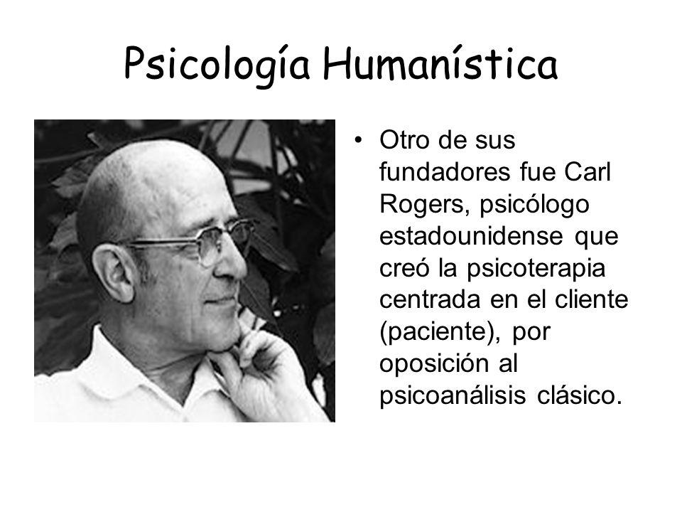 Psicología Humanística Otro de sus fundadores fue Carl Rogers, psicólogo estadounidense que creó la psicoterapia centrada en el cliente (paciente), po