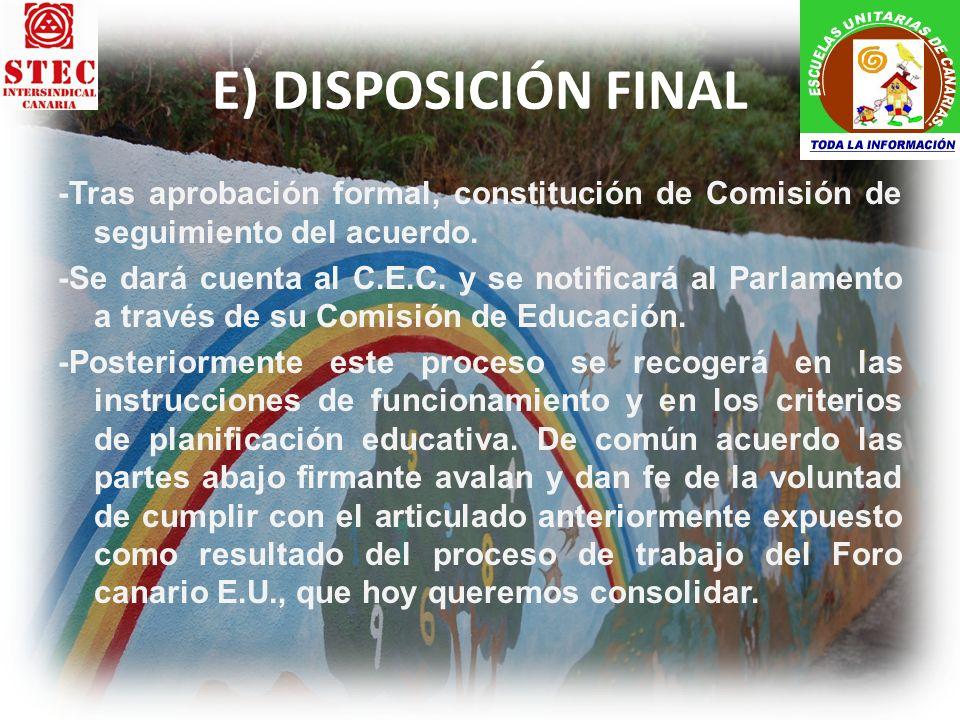 E) DISPOSICIÓN FINAL -Tras aprobación formal, constitución de Comisión de seguimiento del acuerdo. -Se dará cuenta al C.E.C. y se notificará al Parlam