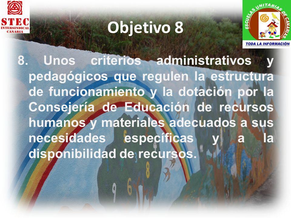 Objetivo 8 8. Unos criterios administrativos y pedagógicos que regulen la estructura de funcionamiento y la dotación por la Consejería de Educación de