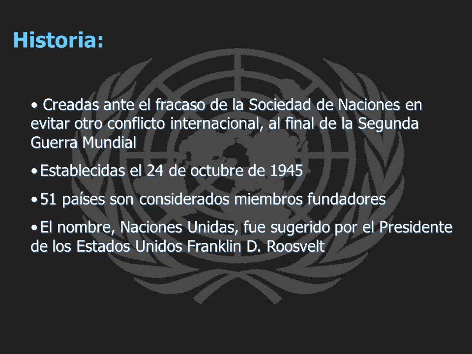 Historia: Creadas ante el fracaso de la Sociedad de Naciones en evitar otro conflicto internacional, al final de la Segunda Guerra Mundial Creadas ant