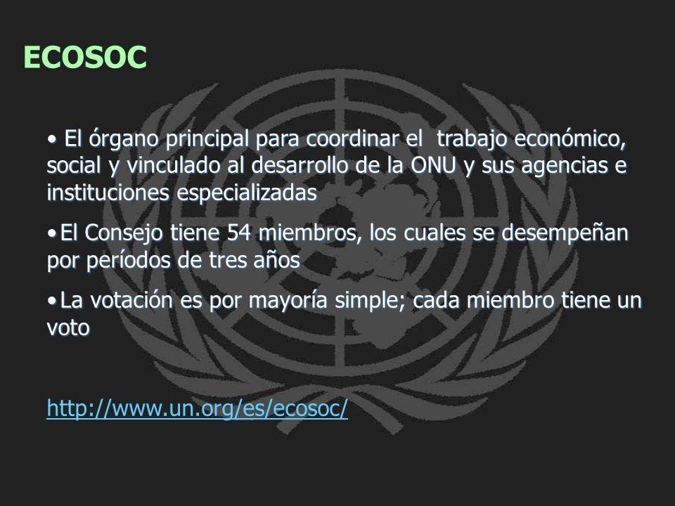 ECOSOC El órgano principal para coordinar el trabajo económico, social y vinculado al desarrollo de la ONU y sus agencias e instituciones especializad