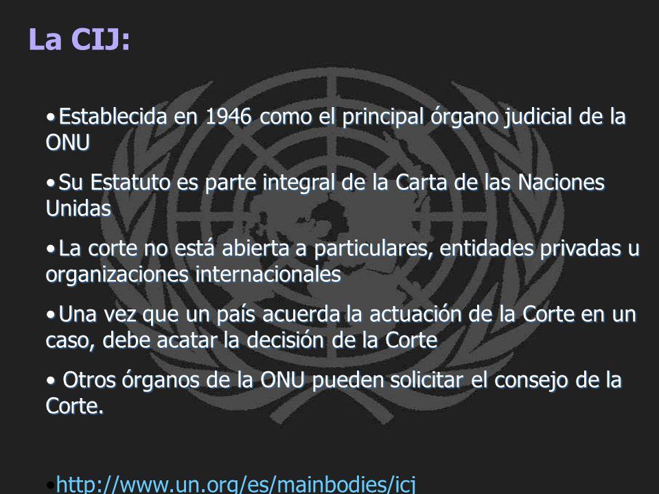 La CIJ: Establecida en 1946 como el principal órgano judicial de la ONUEstablecida en 1946 como el principal órgano judicial de la ONU Su Estatuto es