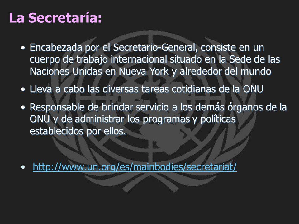 La Secretaría: Encabezada por el Secretario-General, consiste en un cuerpo de trabajo internacional situado en la Sede de las Naciones Unidas en Nueva