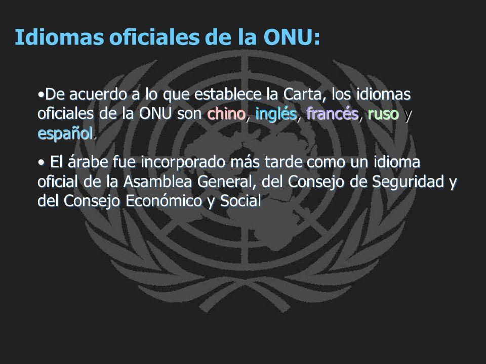 Idiomas oficiales de la ONU: De acuerdo a lo que establece la Carta, los idiomas oficiales de la ONU son chino, inglés, francés, ruso y español.De acu