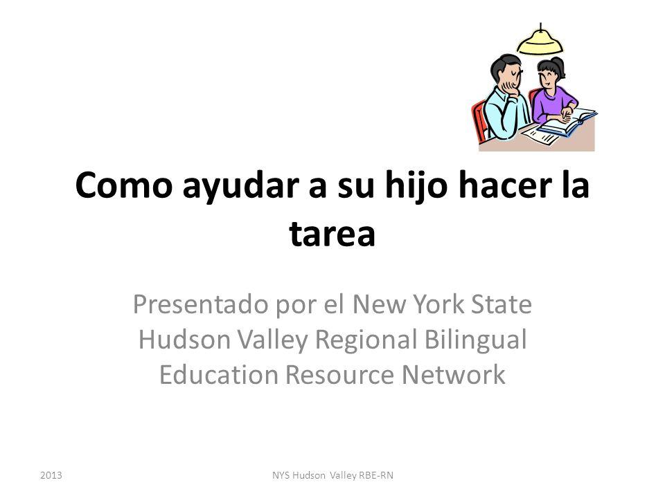 Como ayudar a su hijo hacer la tarea Presentado por el New York State Hudson Valley Regional Bilingual Education Resource Network NYS Hudson Valley RB